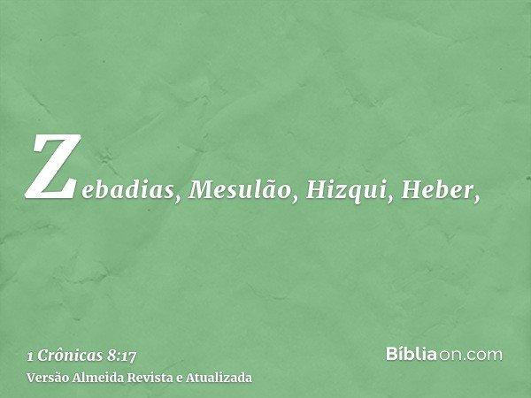 Zebadias, Mesulão, Hizqui, Heber,