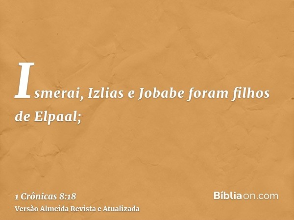 Ismerai, Izlias e Jobabe foram filhos de Elpaal;