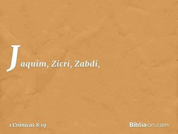 Jaquim, Zicri, Zabdi, -- 1 Crônicas 8:19