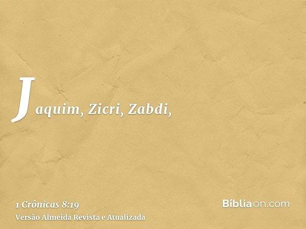 Jaquim, Zicri, Zabdi,