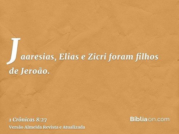 Jaaresias, Elias e Zicri foram filhos de Jeroão.