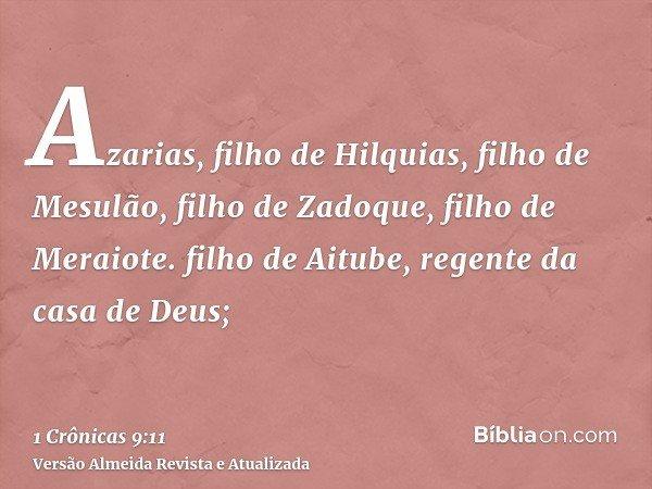 Azarias, filho de Hilquias, filho de Mesulão, filho de Zadoque, filho de Meraiote. filho de Aitube, regente da casa de Deus;