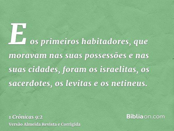 E os primeiros habitadores, que moravam nas suas possessões e nas suas cidades, foram os israelitas, os sacerdotes, os levitas e os netineus.
