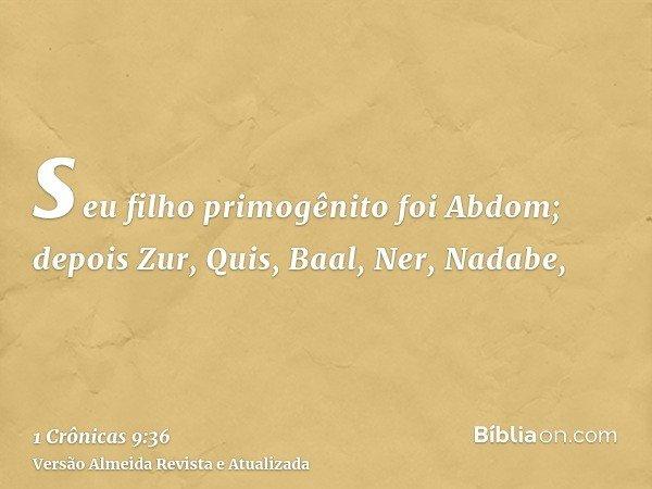 seu filho primogênito foi Abdom; depois Zur, Quis, Baal, Ner, Nadabe,