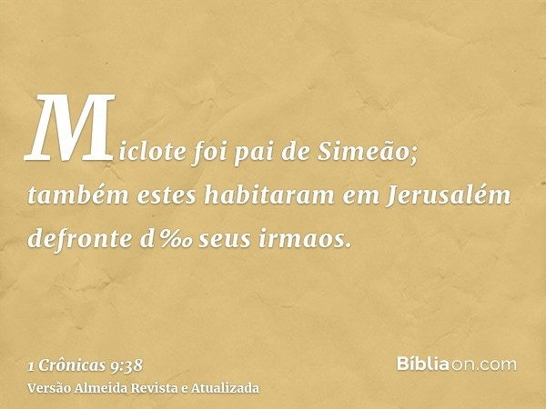Miclote foi pai de Simeão; também estes habitaram em Jerusalém defronte d‰ seus irmaos.