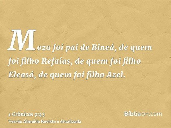 Moza foi pai de Bineá, de quem foi filho Refaías, de quem foi filho Eleasá, de quem foi filho Azel.