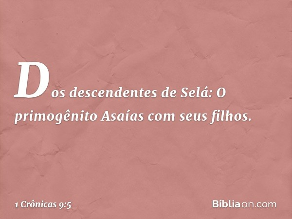 Dos descendentes de Selá: O primogênito Asaías com seus filhos. -- 1 Crônicas 9:5