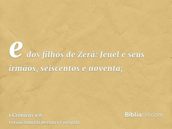 e dos filhos de Zerá: Jeuel e seus irmãos, seiscentos e noventa;