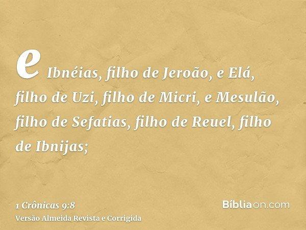 e Ibnéias, filho de Jeroão, e Elá, filho de Uzi, filho de Micri, e Mesulão, filho de Sefatias, filho de Reuel, filho de Ibnijas;
