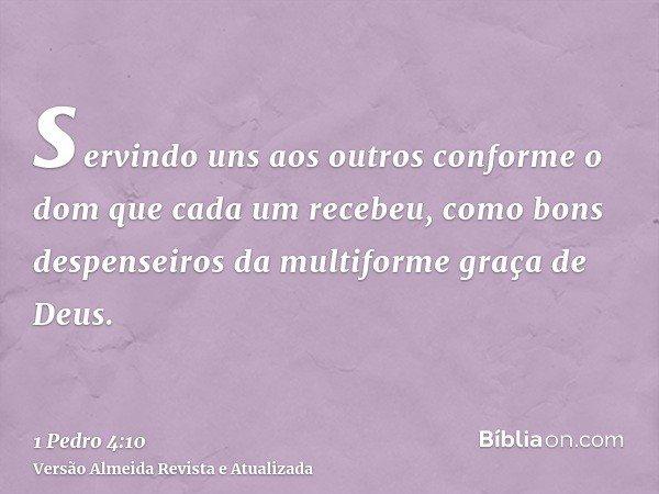 servindo uns aos outros conforme o dom que cada um recebeu, como bons despenseiros da multiforme graça de Deus.