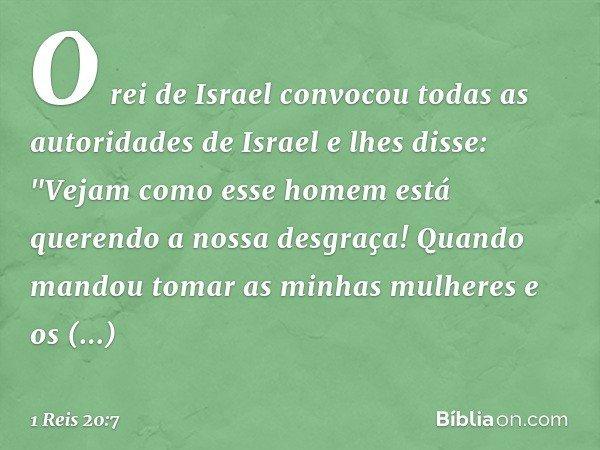 """O rei de Israel convocou todas as autoridades de Israel e lhes disse: """"Vejam como esse homem está querendo a nossa desgraça! Quando mandou tomar as minhas mulhe"""