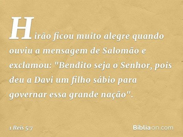 Hirão ficou muito alegre quando ouviu a mensagem de Salomão e exclamou: