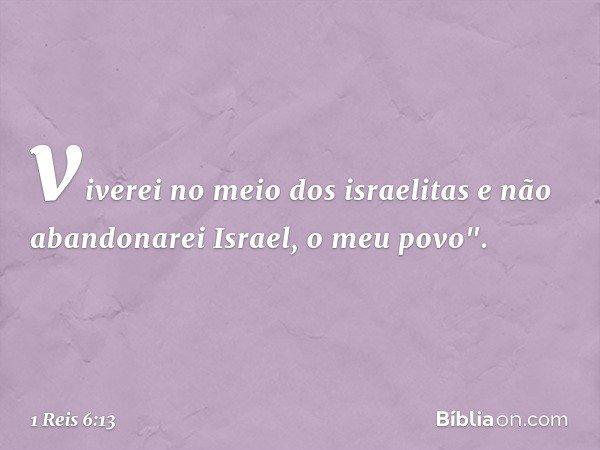 """viverei no meio dos israelitas e não abandonarei Israel, o meu povo"""". -- 1 Reis 6:13"""