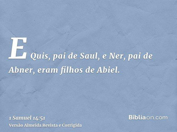 E Quis, pai de Saul, e Ner, pai de Abner, eram filhos de Abiel.