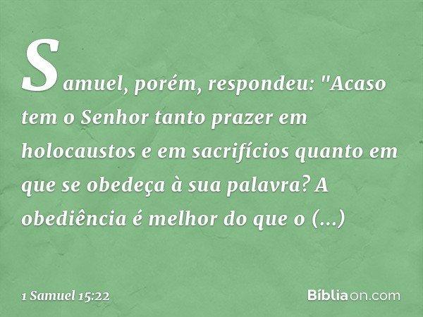 Samuel, porém, respondeu: