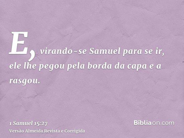 E, virando-se Samuel para se ir, ele lhe pegou pela borda da capa e a rasgou.