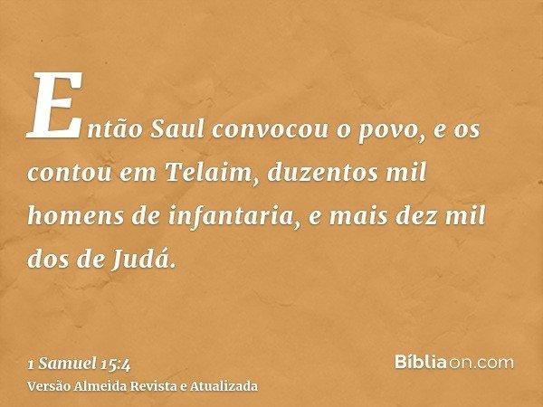 Então Saul convocou o povo, e os contou em Telaim, duzentos mil homens de infantaria, e mais dez mil dos de Judá.