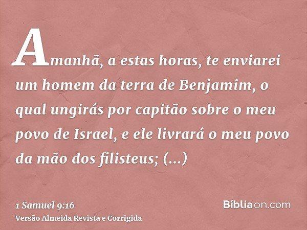 Amanhã, a estas horas, te enviarei um homem da terra de Benjamim, o qual ungirás por capitão sobre o meu povo de Israel, e ele livrará o meu povo da mão dos fil