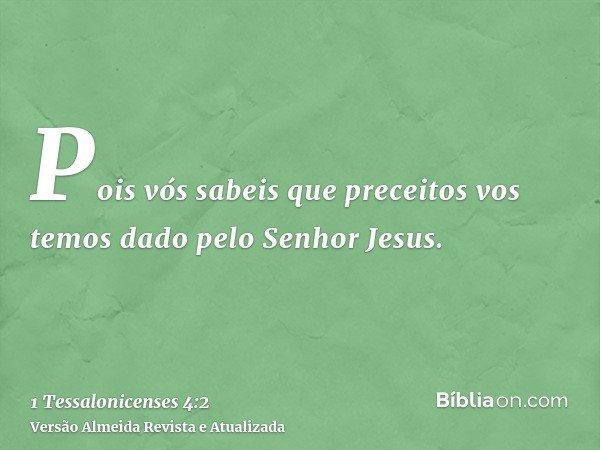 Pois vós sabeis que preceitos vos temos dado pelo Senhor Jesus.