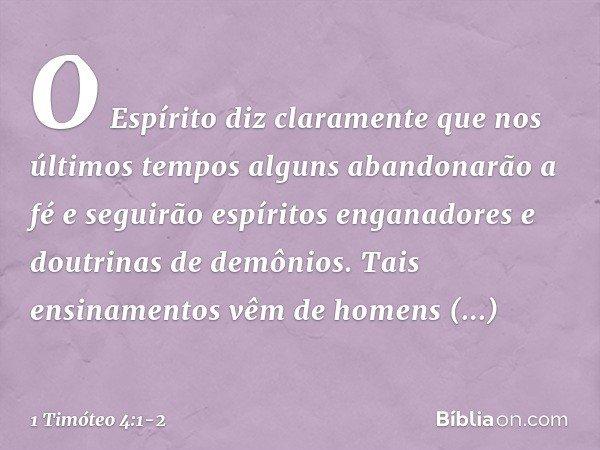 O Espírito diz claramente que nos últimos tempos alguns abandonarão a fé e seguirão espíritos enganadores e doutrinas de demônios. Tais ensinamentos vêm de home