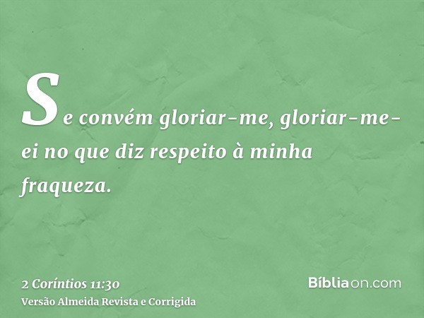 Se convém gloriar-me, gloriar-me-ei no que diz respeito à minha fraqueza.