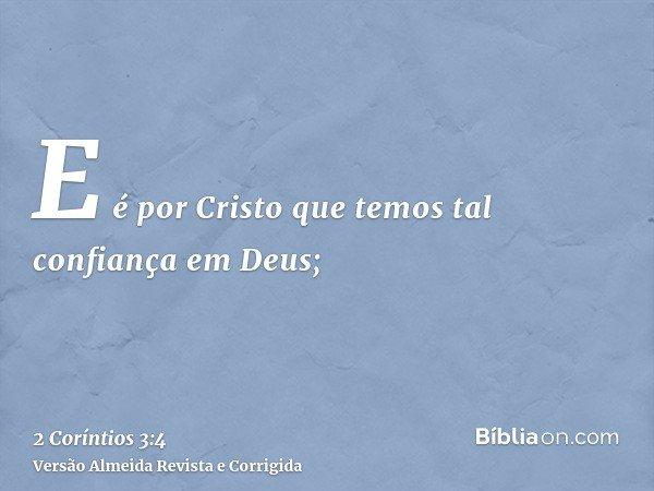 E é por Cristo que temos tal confiança em Deus;
