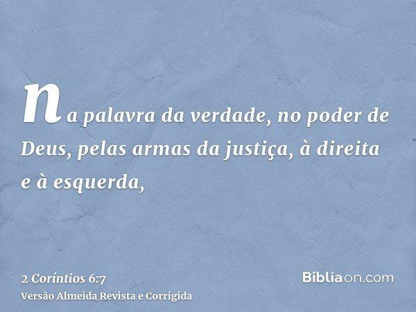 na palavra da verdade, no poder de Deus, pelas armas da justiça, à direita e à esquerda,