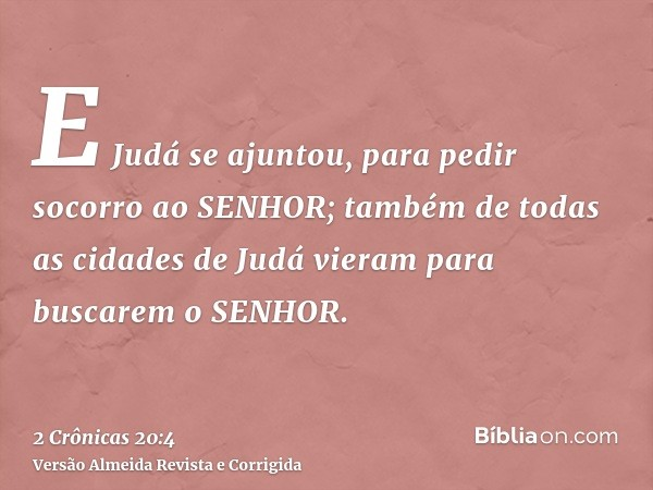 E Judá se ajuntou, para pedir socorro ao SENHOR; também de todas as cidades de Judá vieram para buscarem o SENHOR.