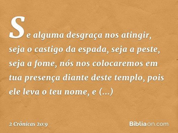 'Se alguma desgraça nos atingir, seja o castigo da espada, seja a peste, seja a fome, nós nos colocaremos em tua presença diante deste templo, pois ele leva o t