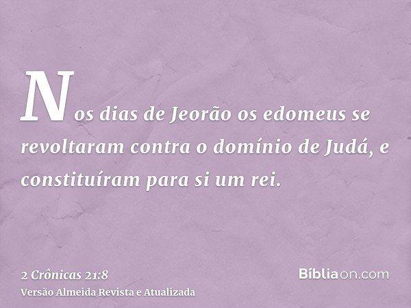 Nos dias de Jeorão os edomeus se revoltaram contra o domínio de Judá, e constituíram para si um rei.