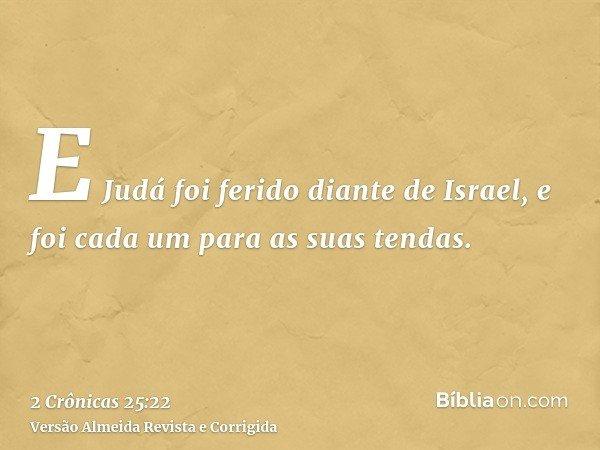 E Judá foi ferido diante de Israel, e foi cada um para as suas tendas.