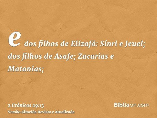 e dos filhos de Elizafã: Sínri e Jeuel; dos filhos de Asafe; Zacarias e Matanias;