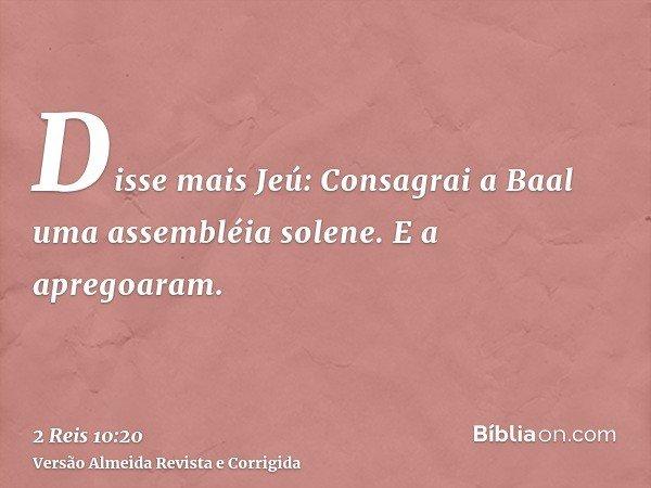 Disse mais Jeú: Consagrai a Baal uma assembléia solene. E a apregoaram.