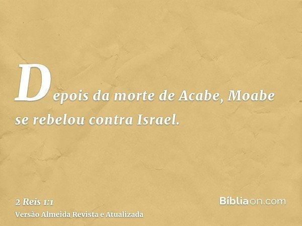Depois da morte de Acabe, Moabe se rebelou contra Israel.