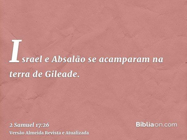 Israel e Absalão se acamparam na terra de Gileade.