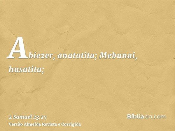 Abiezer, anatotita; Mebunai, husatita;