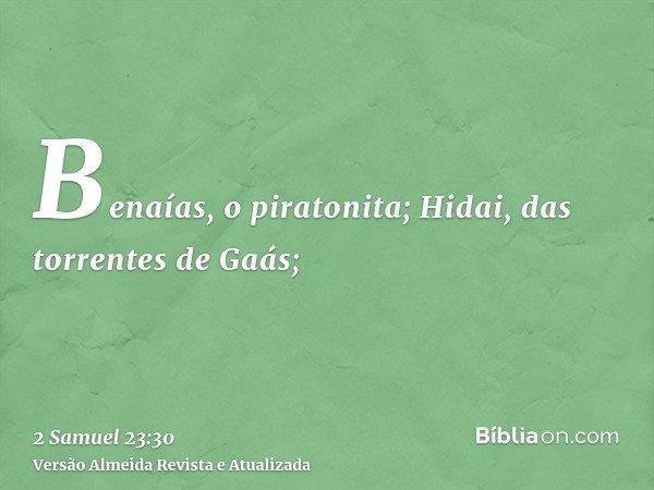 Benaías, o piratonita; Hidai, das torrentes de Gaás;