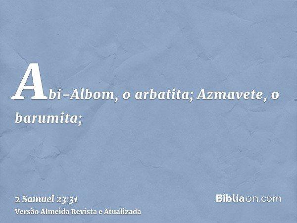 Abi-Albom, o arbatita; Azmavete, o barumita;