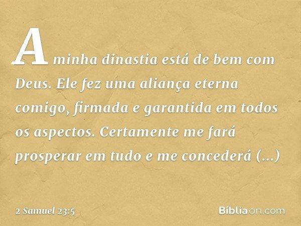 """""""A minha dinastia está de bem com Deus. Ele fez uma aliança eterna comigo, firmada e garantida em todos os aspectos. Certamente me fará prosperar em tudo e me c"""