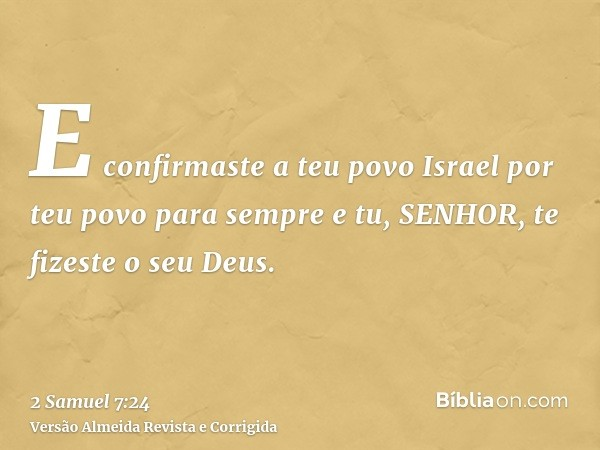 E confirmaste a teu povo Israel por teu povo para sempre e tu, SENHOR, te fizeste o seu Deus.