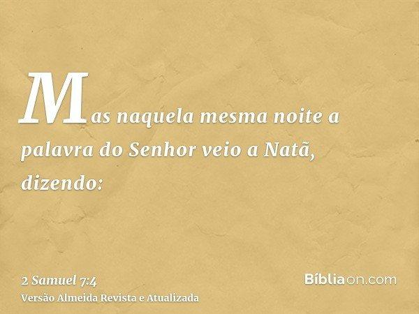 Mas naquela mesma noite a palavra do Senhor veio a Natã, dizendo:
