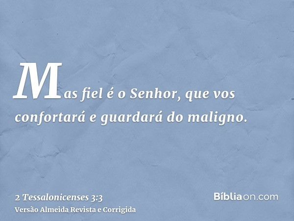 Mas fiel é o Senhor, que vos confortará e guardará do maligno.