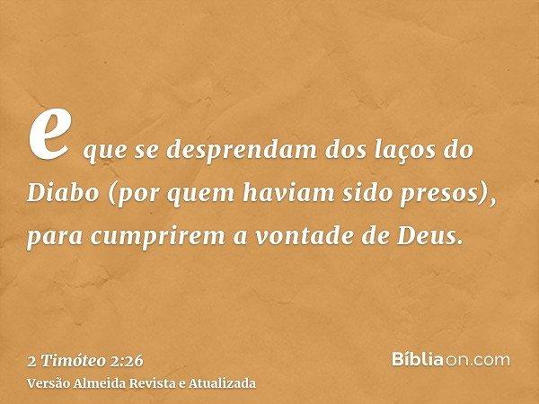 e que se desprendam dos laços do Diabo (por quem haviam sido presos), para cumprirem a vontade de Deus.