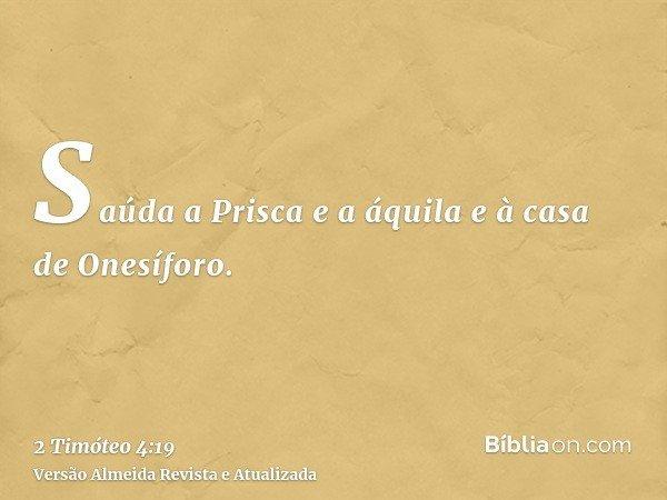 Saúda a Prisca e a áquila e à casa de Onesíforo.
