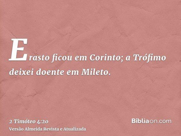 Erasto ficou em Corinto; a Trófimo deixei doente em Mileto.