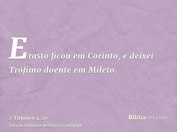 Erasto ficou em Corinto, e deixei Trófimo doente em Mileto.