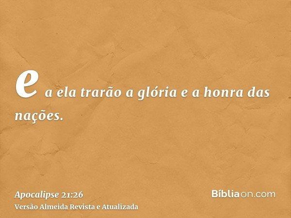 e a ela trarão a glória e a honra das nações.