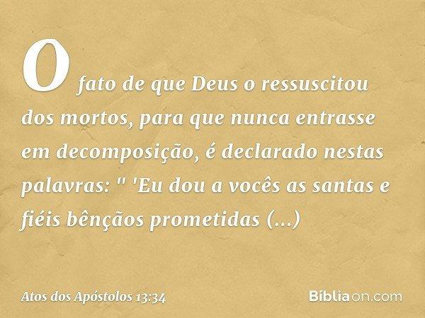 """O fato de que Deus o ressuscitou dos mortos, para que nunca entrasse em decomposição, é declarado nestas palavras: """" 'Eu dou a vocês as santas e fiéis bênçãos p"""