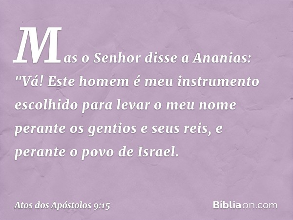 Mas o Senhor disse a Ananias: