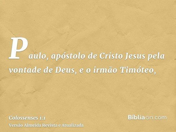 Paulo, apóstolo de Cristo Jesus pela vontade de Deus, e o irmão Timóteo,